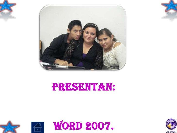 PRESENTAN:   WORD 2007.
