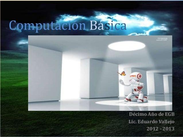 Computación Básica                     Décimo Año de EGB                     Lic. Eduardo Vallejo                         ...