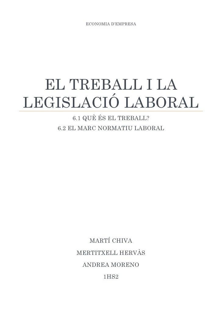 ECONOMIA D'EMPRESAEL TREBALL I LA LEGISLACIÓ LABORAL6.1 QUÈ ÉS EL TREBALL?6.2 EL MARC NORMATIU LABORALMARTÍ CHIVAMERTITXEL...