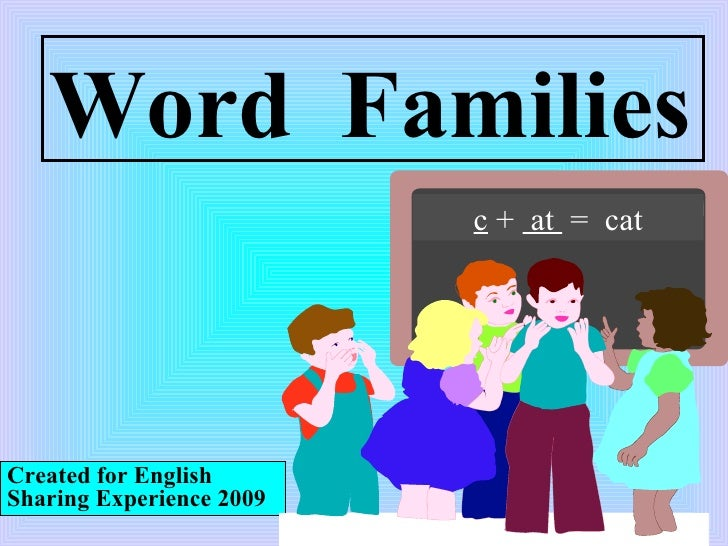 Word  Families Created for English Sharing Experience 2009 c  +  at  =  cat