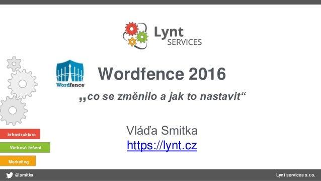 """@smitka Lynt services s.r.o. Infrastruktura Webová řešení Marketing Wordfence 2016 """"co se změnilo a jak to nastavit"""" Vláďa..."""
