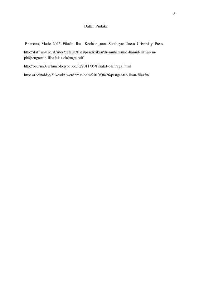 8 Daftar Pustaka Pramono, Made. 2015. Filsafat Ilmu Keolahragaan. Surabaya: Unesa University Press. http://staff.uny.ac.id...