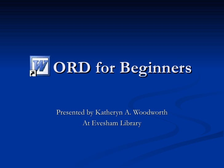 ORD for Beginners Presented by Katheryn A. Woodworth At Evesham Library
