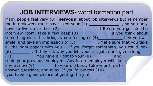 JOB INTERVIEWS- word formation part Many people feel very (0) nervous about job interviews but remember the interviewers m...