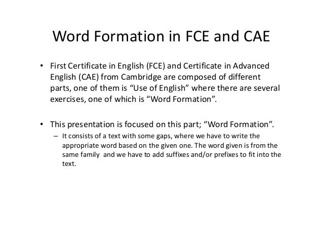 Word Formation in FCE and CAE • First Certificate in English (FCE) and Certificate in Advanced English (CAE) from Cambridg...