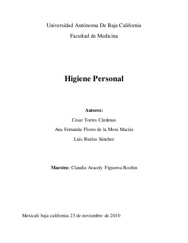 Universidad Autónoma De Baja California Facultad de Medicina Higiene Personal Autores: Cesar Torres Cárdenas Ana Fernanda ...