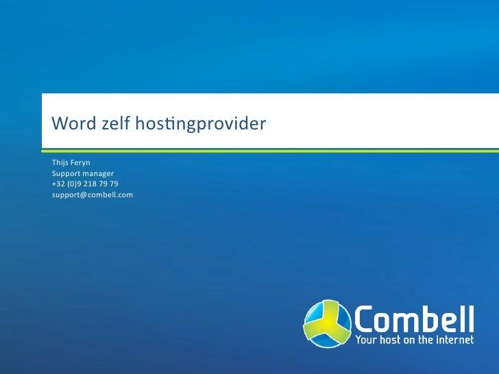 Wordzelfhos,ngprovider ThijsFeryn Supportmanager +32(0)92187979 support@combell.com
