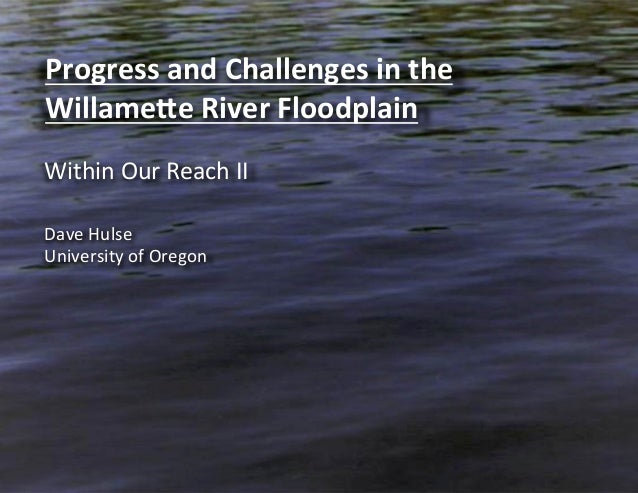 Progress and Challenges in the Willame2e River Floodplain  Within Our Reach II Dave Hulse Un...