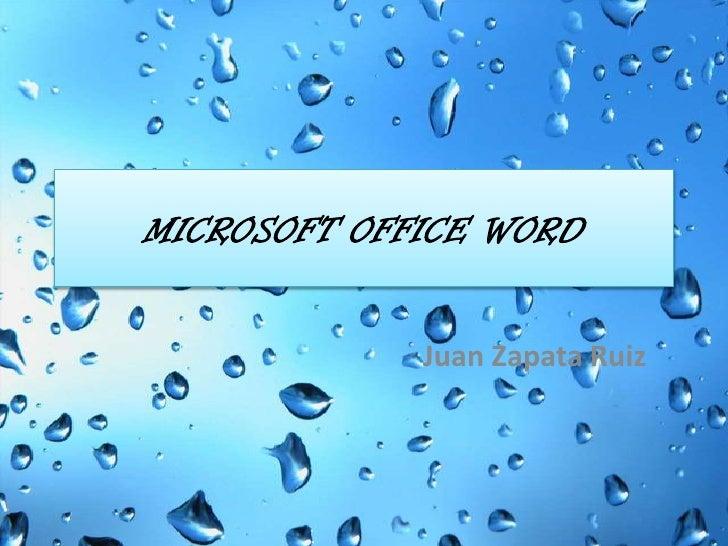 MICROSOFT OFFICE WORD<br />Juan Zapata Ruiz<br />