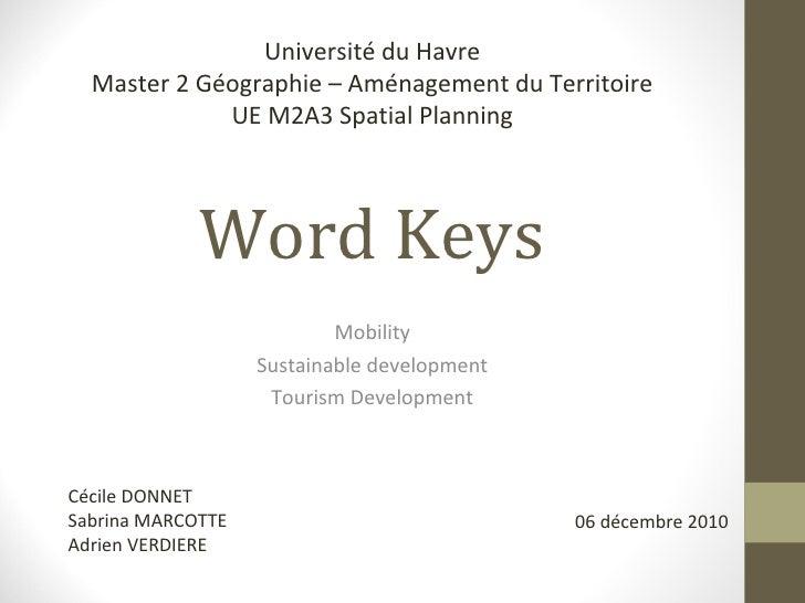 Word  Keys Mobility Sustainable development Tourism Development Cécile DONNET Sabrina MARCOTTE Adrien VERDIERE 06 décembre...