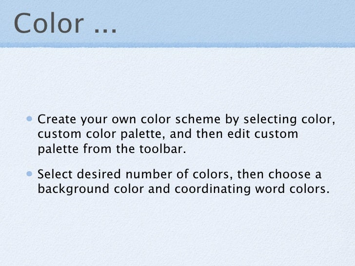 Color ...     Create your own color scheme by selecting color,   custom color palette, and then edit custom   palette from...