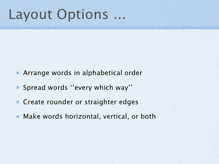Layout Options ...      Arrange words in alphabetical order    Spread words ''every which way''    Create rounder or strai...