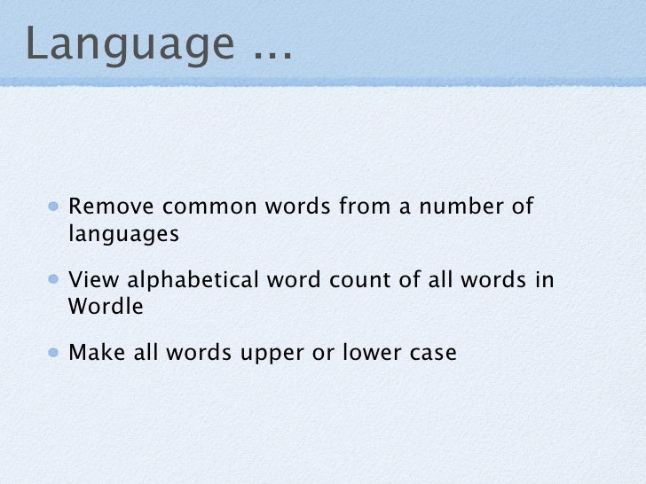 Language ...    Remove common words from a number of  languages   View alphabetical word count of all words in  Wordle   M...