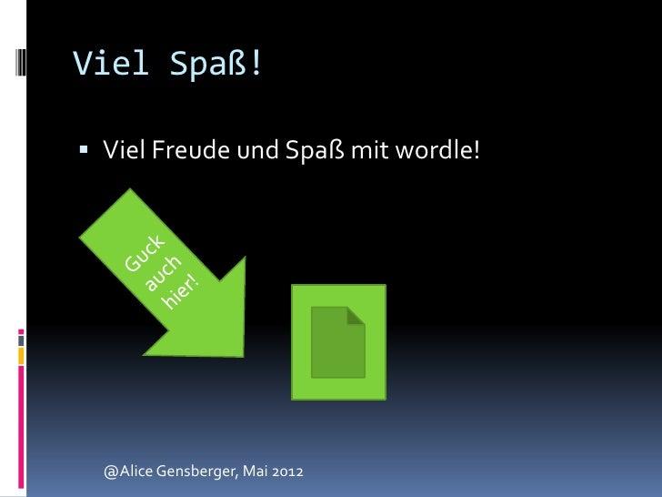 Viel Spaß! Viel Freude und Spaß mit wordle!  @Alice Gensberger, Mai 2012