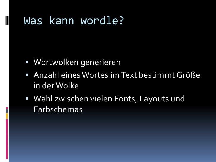 Was kann wordle? Wortwolken generieren Anzahl eines Wortes im Text bestimmt Größe  in der Wolke Wahl zwischen vielen Fo...