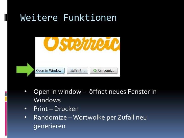 Weitere Funktionen• Open in window – öffnet neues Fenster in  Windows• Print – Drucken• Randomize – Wortwolke per Zufall n...