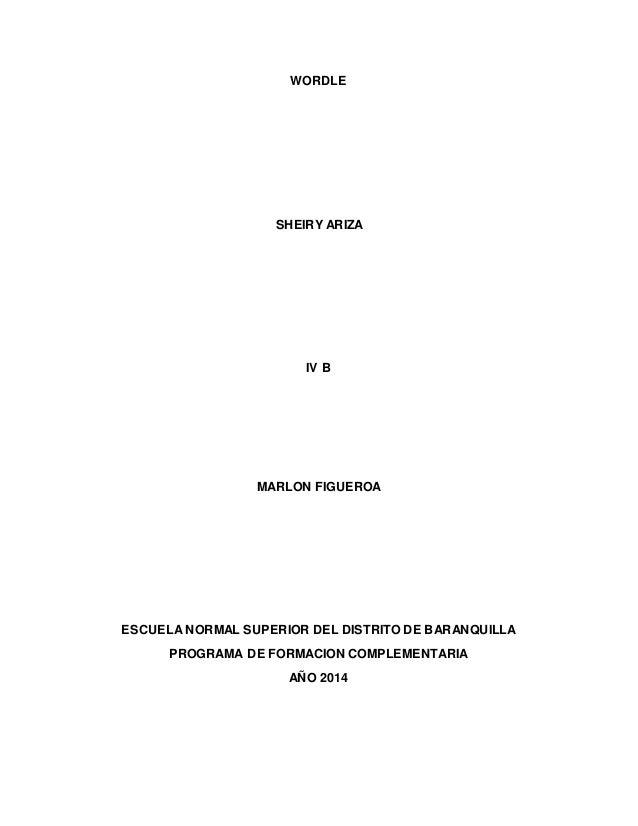 WORDLE SHEIRY ARIZA IV B MARLON FIGUEROA ESCUELA NORMAL SUPERIOR DEL DISTRITO DE BARANQUILLA PROGRAMA DE FORMACION COMPLEM...