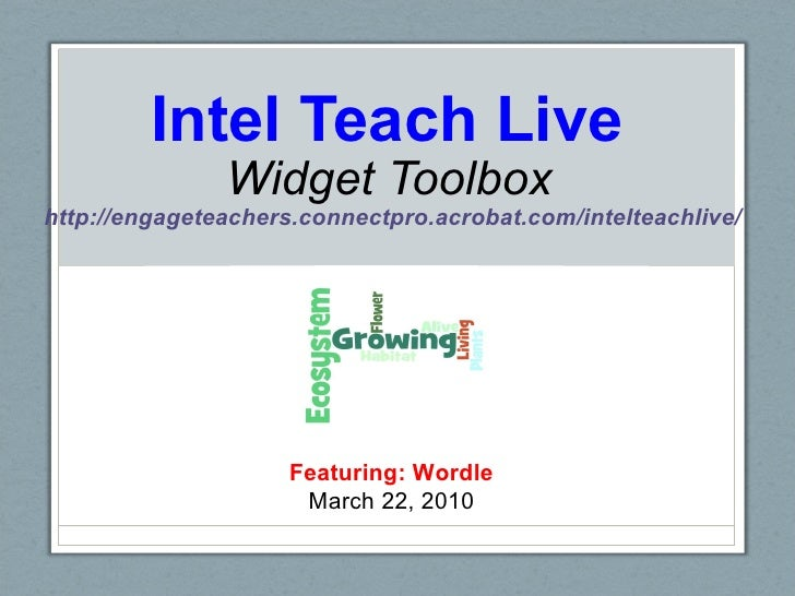 Intel Teach Live   Widget Toolbox  http://engageteachers.connectpro.acrobat.com/intelteachlive/     Featuring: Wordle Marc...