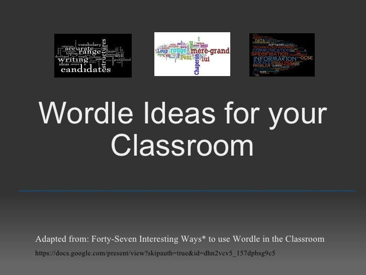 Wordle Ideas for your Classroom _________________________________________________ Adapted from: Forty-Seven Interesting Wa...