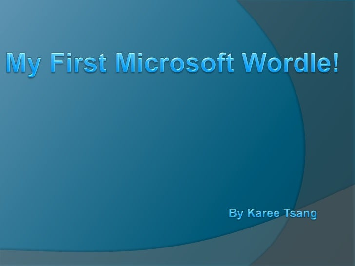 My First Microsoft Wordle!<br />By Karee Tsang<br />