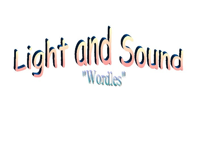 "Light and Sound ""Wordles"""
