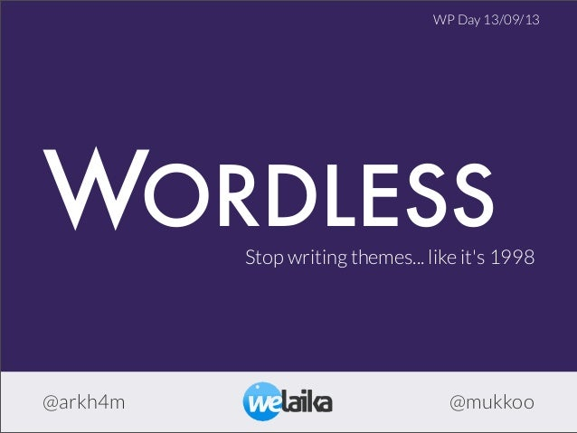 WORDLESSStop writing themes... like it's 1998 @arkh4m @mukkoo WP Day 13/09/13