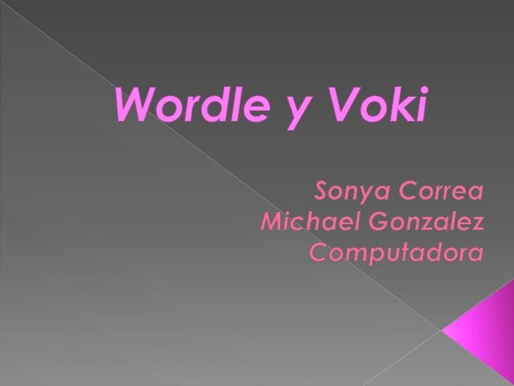 Wordle y Voki<br />Sonya Correa <br />Michael Gonzalez<br />Computadora<br />