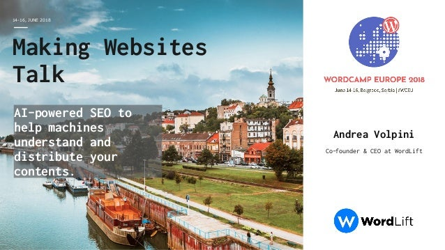 14-16, JUNE 2018 Andrea Volpini Co-founder & CEO at WordLift Making Websites Talk AI-powered SEO to help machines understa...