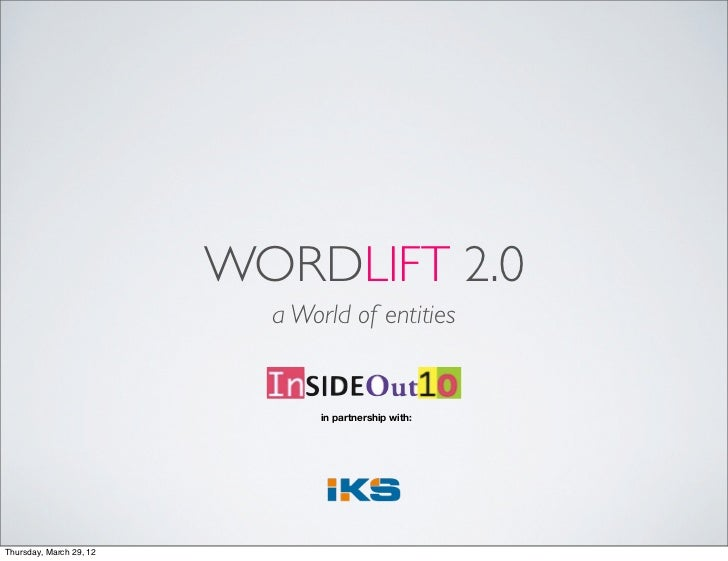 WORDLIFT 2.0                           a World of entities                                in partnership with:Thursday, Ma...