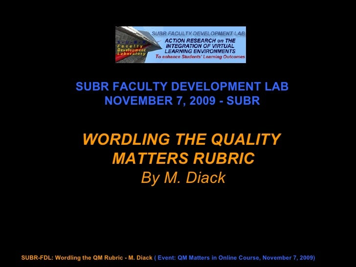 SUBR FACULTY DEVELOPMENT LAB NOVEMBER 7, 2009 - SUBR WORDLING THE QUALITY  MATTERS RUBRIC By M. Diack