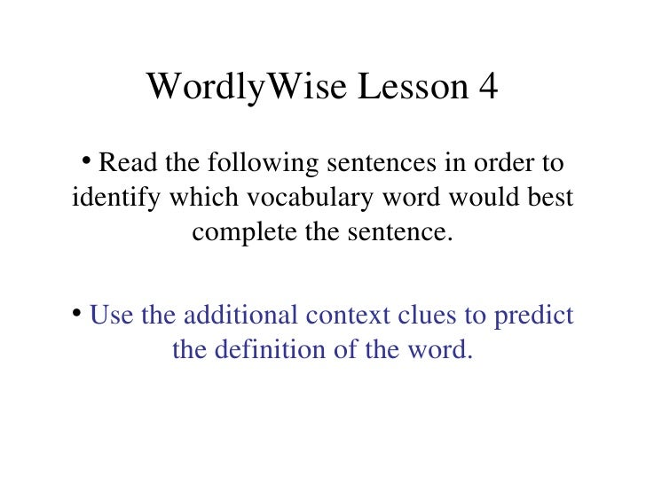 WordlyWise Lesson 4 <ul><li>Read the following sentences in order to identify which vocabulary word would best complete th...