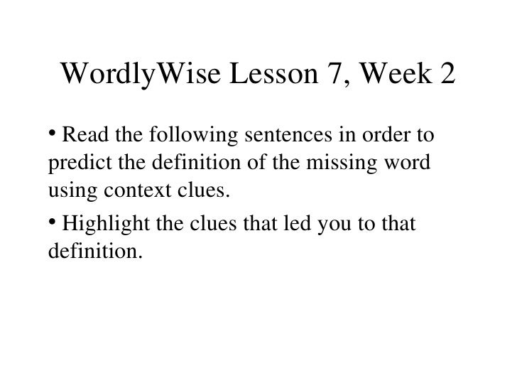 WordlyWise Lesson 7, Week 2 <ul><li>Read the following sentences in order to predict the definition of the missing word us...
