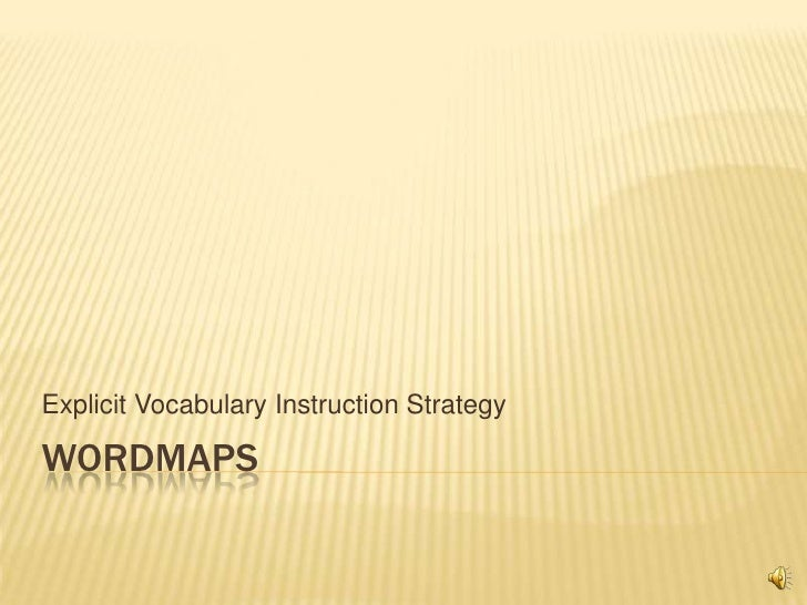 Wordmaps<br />Explicit Vocabulary Instruction Strategy<br />