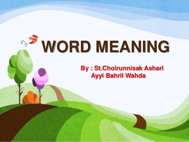 WORD MEANING By : St.Choirunnisak Ashari Ayyi Bahril Wahda