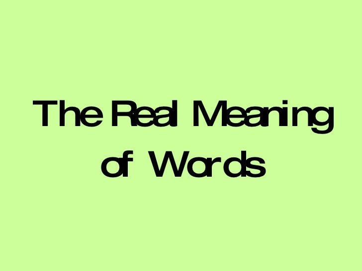 The Real Meaning    of Words