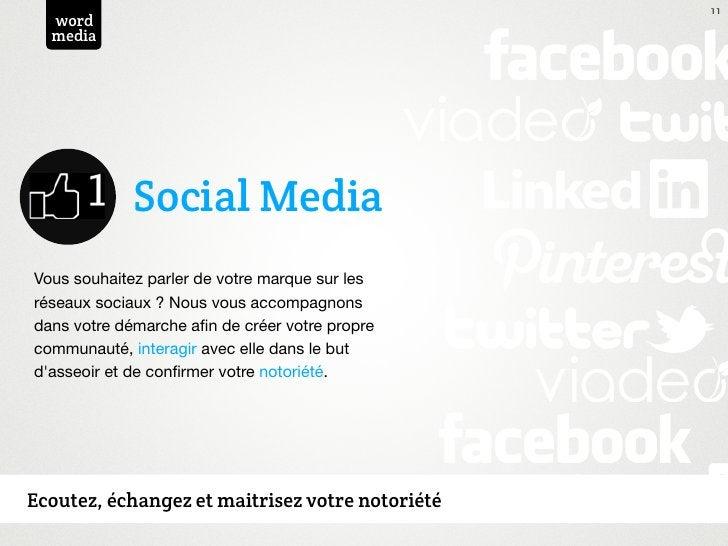 11  word  media             Social MediaVous souhaitez parler de votre marque sur lesréseaux sociaux ? Nous vous accompagn...
