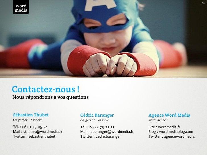 16 word mediaContactez-nous !Nous répondrons à vos questionsSébastien Thubet              Cédric Baranger                 ...