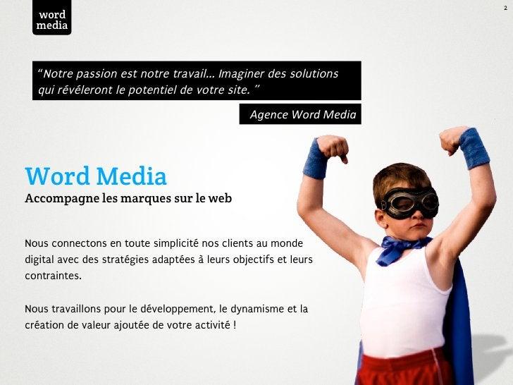 """2  word  media  """"Notre passion est notre travail... Imaginer des solutions  qui révéleront le potentiel de votre site. """"  ..."""
