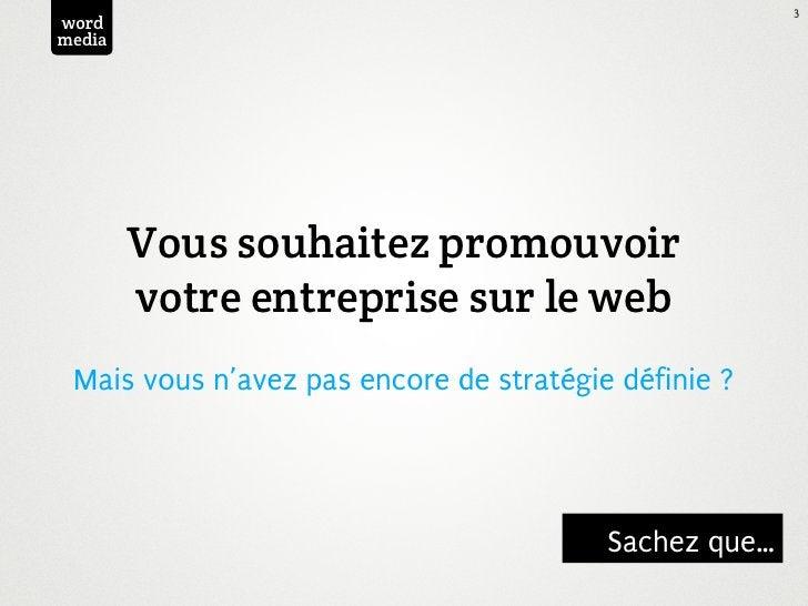 3wordmedia        Vous souhaitez promouvoir        votre entreprise sur le web Mais vous n'avez pas encore de stratégie dé...