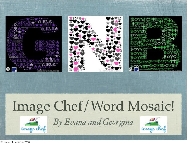 Image Chef/Word Mosaic! By Evana and Georgina Thursday, 4 November 2010
