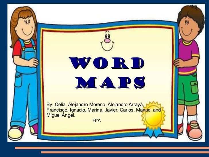 WORD MAPS! WORD MAPS By: Celia, Alejandro Moreno, Alejandro Arrayá,  Francisco, Ignacio, Marina, Javier, Carlos, Manuel an...