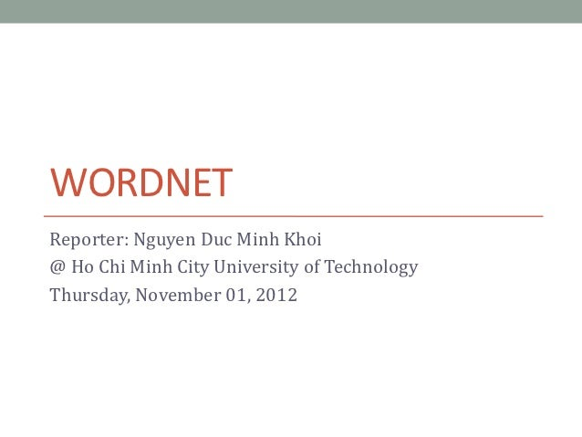 WORDNETReporter: Nguyen Duc Minh Khoi@ Ho Chi Minh City University of TechnologyThursday, November 01, 2012