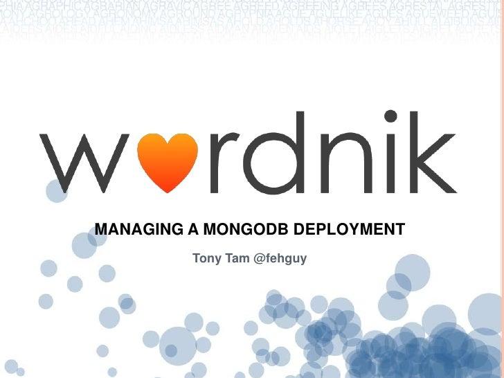 Managing a MongoDB deployment<br />Tony Tam @fehguy<br />