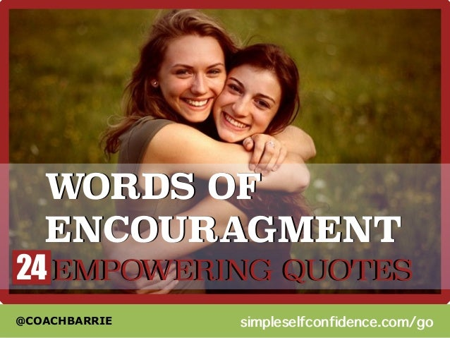 WORDS OF  ENCOURAGMENT  24  EMPOWERIING QUOTES  @COACHBARRIE  simpleselfconfidence.com/go
