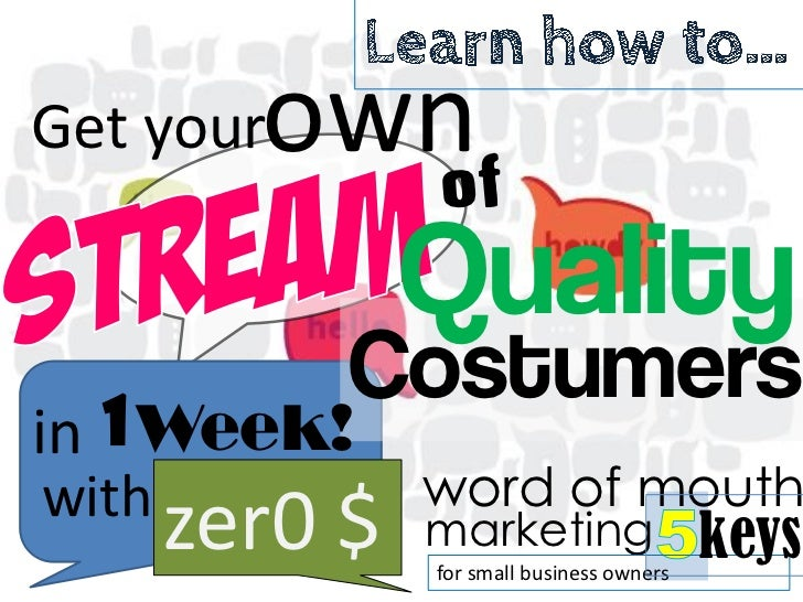 Get your own           of                Quality     1 Week!            Costumersinwith            word of mouth       zer...