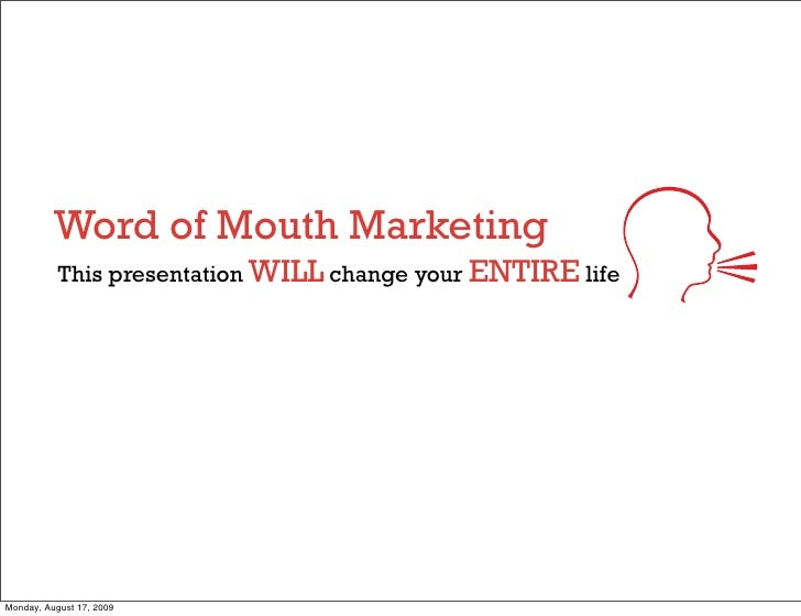 Word of Mouth Marketing            This presentation WILL change your ENTIRE life     Monday, August 17, 2009