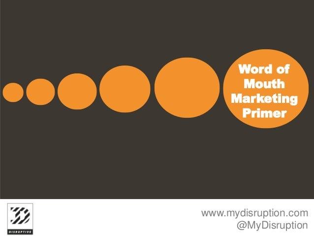 Word of      Mouth     Marketing      Primerwww.mydisruption.com     @MyDisruption