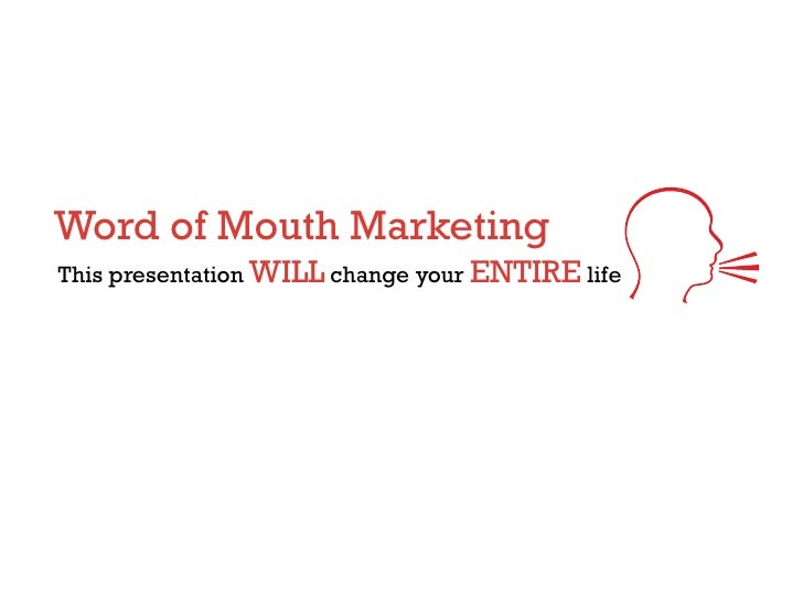 Word of Mouth Marketing This presentation WILL change your ENTIRE life