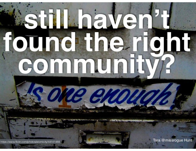 https://www.flickr.com/photos/oatsy40/6715845075/ so…how does one go about 'entering' a community? Tara @missrogue Hunt