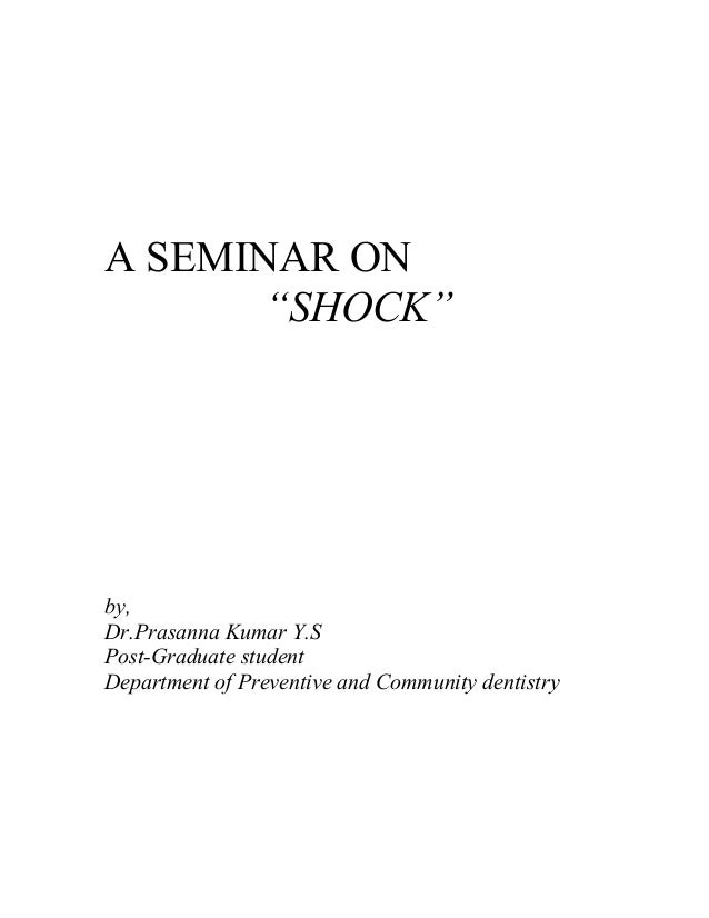 "A SEMINAR ON ""SHOCK"" by, Dr.Prasanna Kumar Y.S Post-Graduate student Department of Preventive and Community dentistry"